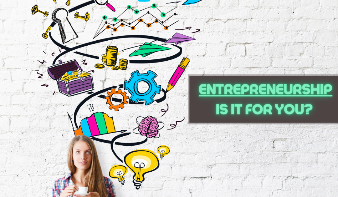 Might Entrepreneurship Be for You? – Read this Before you Quit your Job!